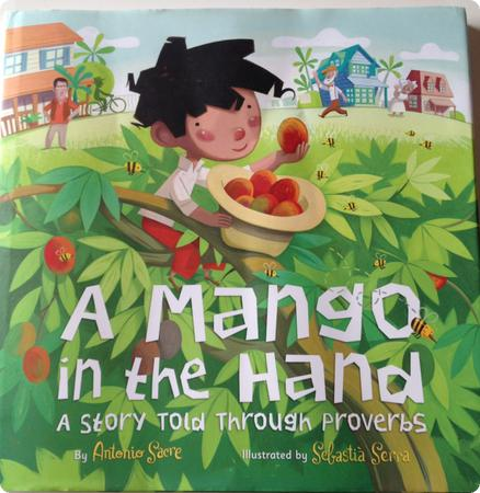 A Mango in the Hand: A Story Told Through Proverbs by Antonio Sacre