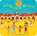 Off we go to Mexico! And Adventure in the Sun by Laurie Krebs and Christopher Corr
